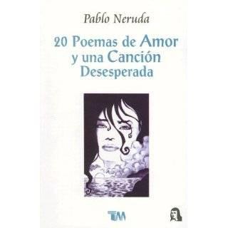 Veinte poemas de amor y una cancion desesperada. Cien sonetos de