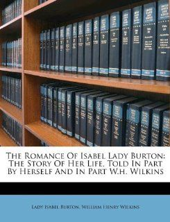 The Romance Of Isabel Lady Burton: The Story Of Her Life, Told In Part