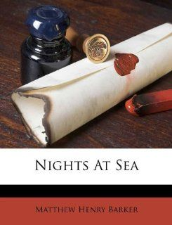 Nights At Sea: Matthew Henry Barker: 9781173605407:  Books