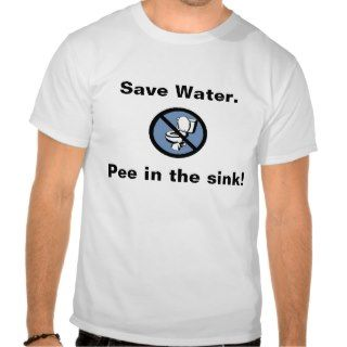 Save Water, Pee in the sink! Tee Shirt