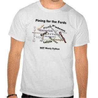 Pining for the Fords (Not Monty Python) Shirt