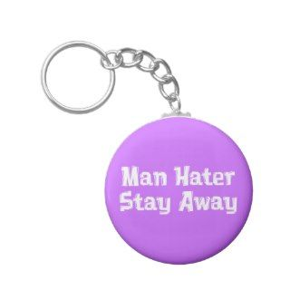 Man Hater Stay Away Gifts Keychains