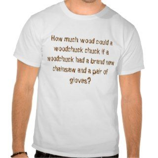 How much wood could a woodchuck chuck Tshirt