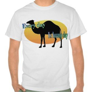 Every Day is Hump Day Tee Shirt