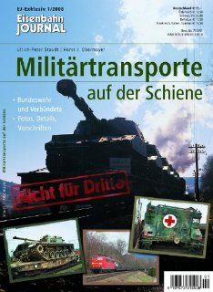 Milit�rtransporte auf der Schiene   Bundeswehr und Verb�ndete   Fotos, Details, Vorschriften   Eisenbahn Journal Exklusiv 1 2008: Ulrich Peter Staudt, Horst J. Obermayer: Bücher