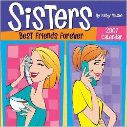 Sisters Best Friends Forever 2007 Day to Day Calendar Kathy Nelson 9780740759451 Books
