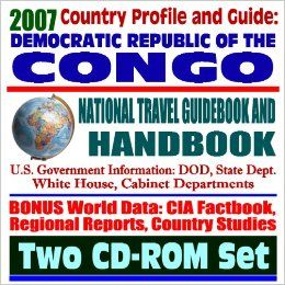 2007 Country Profile and Guide to Democratic Republic of Congo, Kinshasha, formerly Zaire   National Travel Guidebook and Handbook   USAID Reports,and Agriculture, Trade (Two CD ROM Set): U.S. Government: 9781422012802: Books