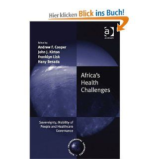 Africa's Health Challenges: Sovereignty, Mobility of People and Healthcare Governance Global Environmental Governance: Andrew F. Cooper, John J. Kirton, Franklyn Lisk, Hany Besada: Englische Bücher