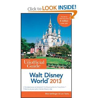 The Unofficial Guide Walt Disney World 2013 (Unofficial Guides): Bob Sehlinger, Len Testa: 9781118277560: Books