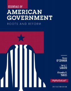 Essentials of American Government: Roots and Reform, 2012 Election Edition, Books a la Carte Edition (11th Edition): Karen O'Connor, Larry J. Sabato, Alixandra B. Yanus: 9780205937509: Books