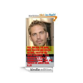 Paul Walker, The Angel Who Touched and Healed Natural Disaster and Quake Survivors   Paul Walker 1973 2013 as Eternally Young, Kind, and Famous as JamesBefore You Die; Life's Business Principles) eBook: Kevin Levin: Kindle Shop