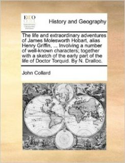 The life and extraordinary adventures of James Molesworth Hobart, alias Henry Griffin,Involving a number of well known characters; together withof the life of Doctor Torquid. By N. Dralloc.: John Collard: 9781140982494: Books