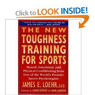 The New Toughness Training for Sports: Mental Emotional Physical Conditioning from 1 World's Premier Sports Psychologis: James E. Loehr, Dan Jansen, Chris Evert: 9780525938392: Books