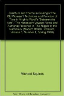 Structure and Theme in Gissing's 'The Old Woman' / Technique and Function of Time in Virginia Woolf's 'Between the Acts' / The Necessary Voyage: Voice and Authorial Presence in 'The Nigger of the Narcissus' (Modern British L
