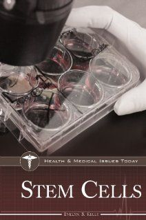 Stem Cells (Health and Medical Issues Today) (9780313337635): Evelyn B. Kelly: Books