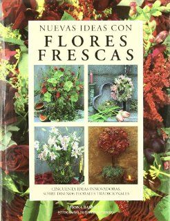 Nuevas Ideas Con Flores Frescas (Spanish Edition): Fona Barnett: 9788482380612: Books