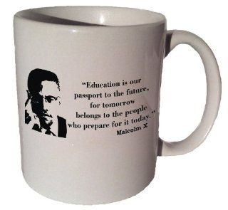 "Malcolm X ""Education Is Our Passport to the Future"" Quote Coffee Tea Ceramic Mug 11 Oz : Everything Else"