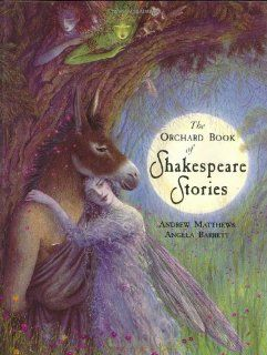 The Orchard Book of Shakespeare Stories: Andrew Matthews, Angela Barrett: 9781860391613: Books