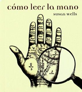 Como Leer La Mano/how To Read Palms (Minilibros El Aleph) (Spanish Edition): Susan Wells: 9788476696583: Books