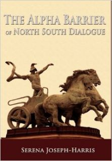 The Alpha Barrier of North South Dialogue: Serena Joseph Harris, Joel Harris: 9780984551156: Books