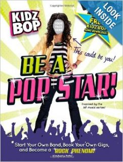 Kidz Bop: Be a Pop Star!: Start Your Own Band, Book Your Own Gigs, and Become a Rock and Roll Phenom!: Kimberly Potts: 9781440505720: Books
