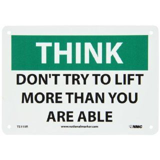 "NMC TS119R OSHA Sign, Legend ""THINK   DON'T TRY TO LIFT MORE THAN YOU ARE ABLE"", 10"" Length x 7"" Height, Rigid Plastic, Black on White: Industrial & Scientific"