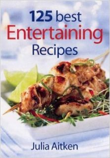 125 Best Entertaining Recipes: Julia Aitken: Books