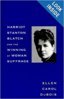 Harriot Stanton Blatch and the Winning of Woman Suffrage: Ellen Carol DuBois: 9780300080681: Books