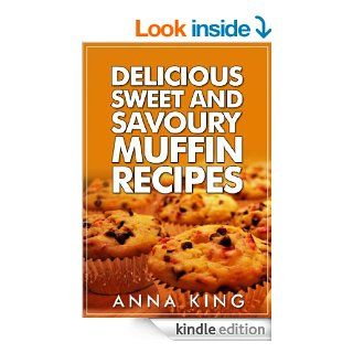 Muffins: Delicious Sweet And Savoury Muffin Recipes For The Family To Enjoy eBook: Anna King: Kindle Store