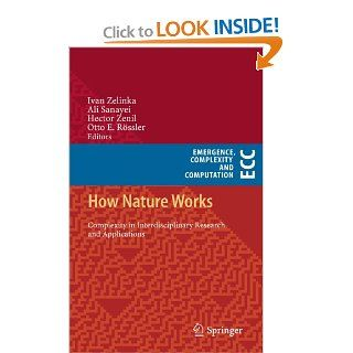 How Nature Works: Complexity in Interdisciplinary Research and Applications (Emergence, Complexity and Computation): Ivan Zelinka, Ali Sanayei, Hector Zenil, Otto E. R�ssler: 9783319002538: Books