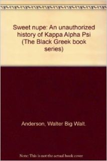 "Sweet Nupe an unauthorized history of Kappa Alpha Psi (The Black Greek book series): Walter ""Big Walt"" Anderson: 9780964759688: Books"