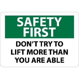 "NMC SF155PB OSHA Sign, Legend ""SAFETY FIRST   DON'T TRY TO LIFT MORE THAN YOU ARE ABLE"", 14"" Length x 10"" Height, Pressure Sensitive Vinyl, Black/Green on White: Industrial & Scientific"