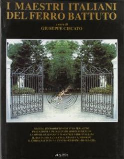I Maestri Italiani del Ferro Battuto (Italian Masters of Wrought Iron) (Italian Edition): Giuseppe Ciscato: 9788881252169: Books