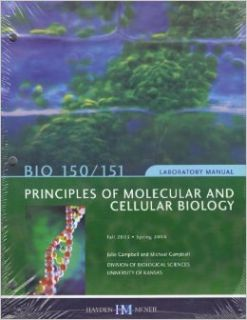 Principles of Molecular and Cellular Biology, LABORATORY MANUAL (BIO 150/151): Julie Campbell, Michael Campbell: Books