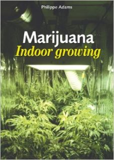 Marijuana, Indoor Growing: Philippe Adams: 9789076583280: Books