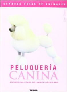 Peluqueria canina/ Canine Hairdressing: Guia completa para el cuidado, aseo y peinado de 170 razas de perros/ Complete Guide for Care, Grooming and Hairdressing of 170 Dogs Breeds (Spanish Edition): Eileen Geeson: 9788430555475: Books