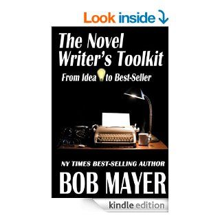 THE NOVEL WRITER'S TOOLKIT: From Idea to Best Seller (Writing) eBook: Bob Mayer: Kindle Store