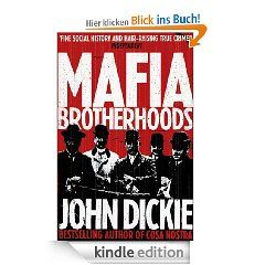 Mafia Brotherhoods: The Rise of the Italian Mafias eBook: John Dickie: Kindle Shop