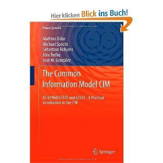The Common Information Model CIM IEC 61968/61970 and 62325   A practical introduction to the CIM Power Systems Mathias Uslar, Michael Specht, Sebastian Rohjans, J�rn Trefke, Jos� M. Gonz�lez Englische Bücher