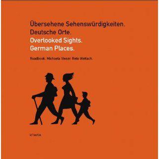 �bersehene Sehensw�rdigkeiten. Deutsche Orte.: Michaela Vieser, Reto Wettach, Nathan Moore: Bücher