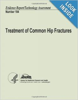Treatment of Common Hip Fractures: Evidence Report/Technology Assessment Number 184: U. S. Department of Health and Human Services, Agency for Healthcare Research and Quality: 9781484162354: Books