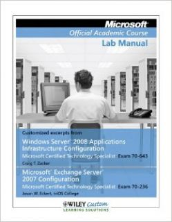 Microsoft Official Academic Course Lab Manual (Customized excerpts from Windows Server 2008 Applications Infrastructure Configuration Microsoft Certified Technology Specialist Exam 70 643 Microsoft Ex: Craig T. Zacker Jason W. Eckert: 9781118018286: Books