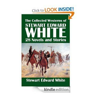 the collected westerns of stewart edward white 28 novels and short stories civitas library