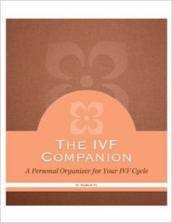 The IVF Companion: A Personal Organizer for Your IVF Cycle: Stephanie Fry: Books