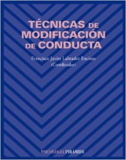 T�cnicas de modificaci�n de conducta / Behavior modification techniques (Spanish Edition): Francisco Javier Labrador Encinas: 9788436822298: Books