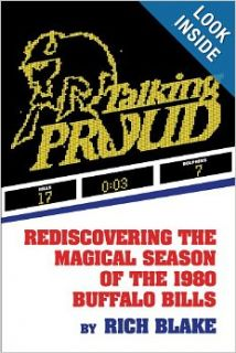 Talking Proud: Rediscovering the Magical Season of the 1980 Buffalo Bills: Rich Blake: 9780977103881: Books