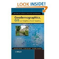 Geodemographics, GIS and Neighbourhood Targeting (Mastering GIS: Technol, Applications & Mgmnt): Richard Harris, Peter Sleight, Richard Webber: 9780470864135: Books