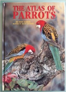 Atlas of Parrots of the World: David Alderton, Graeme Stevenson: 9780866221207: Books