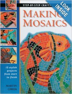 Making Mosaics: 15 Stylish Projects from Start to Finish (Step by Step Crafts): Martin Cheek: 9781589230842: Books