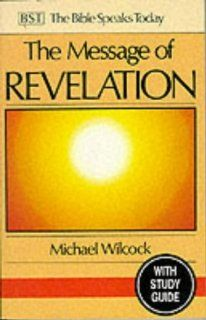 The Message of Revelation: With Study Guide: I Saw Heaven Opened (The Bible Speaks Today): Michael Wilcock: 9780851109640: Books